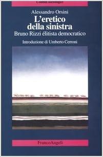 L'eretico della sinistra: Bruno Rizzi élitista democratico (Confini sociologici)