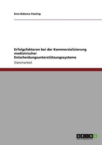 Erfolgsfaktoren bei der Kommerzialisierung medizinischer Entscheidungsunterstützungssysteme (German Edition)