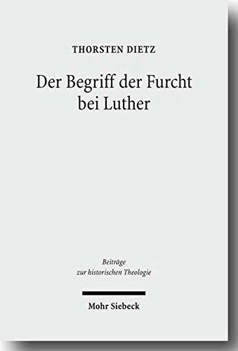 Der Begriff der Furcht bei Luther (Beiträge zur historischen Theologie, Band 147)