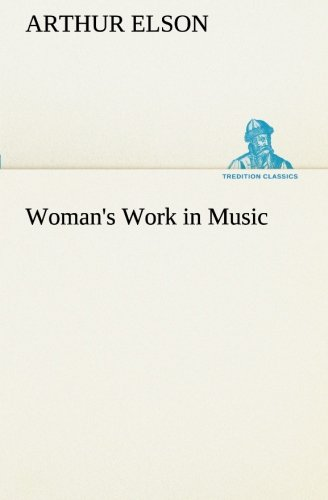 Read Online Woman's Work in Music (TREDITION CLASSICS) PDF