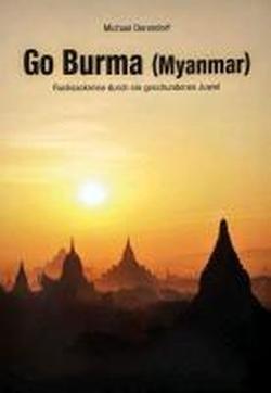 Go Burma (Myanmar): Rucksackreise durch ein geschundenes  Juwel
