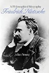 Friedrich Nietzsche: A Philosophical Biography