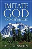 Imitate God and Get Results, Bill Winston, 1595441174
