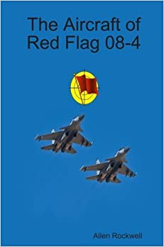 Book The Aircraft of Red Flag 08-4 by Allen Rockwell (2008)