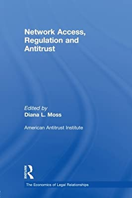 Network Access, Regulation and Antitrust (The Economics of Legal Relationships)