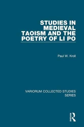 Studies in Medieval Taoism and the Poetry of Li Po (Variorum Collected Studies)