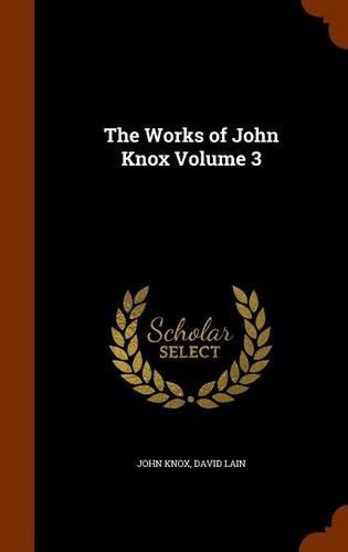 Read Online The Works of John Knox Volume 3 ebook