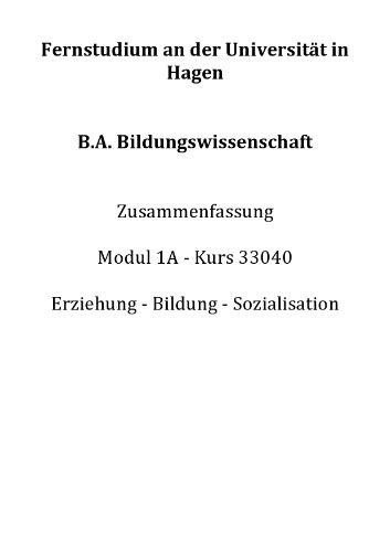 B.A. Bildungswissenschaft Zusammenfassung Modul 1A Kurs 33040 Erziehung Bildung Sozialisation (German Edition)