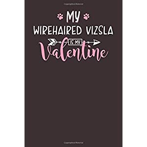 My Wirehaired Vizsla is My Valentine: 6x9 Cute Wirehaired Vizsla Notebook Journal Paper Book for Dog Mom and Dog Dad 44