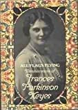 All Flags Flying; Reminiscences of Frances Parkinson Keyes, Frances Parkinson Keyes, 0070344566
