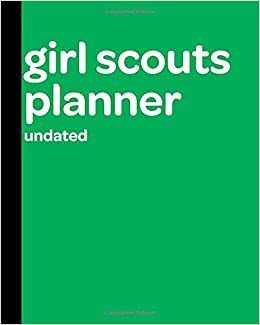 Girl Scout Planner Undated: A Must-Have Troop Organizer For The