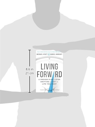 Living Forward: A Proven Plan to Stop Drifting and Get the Life ...