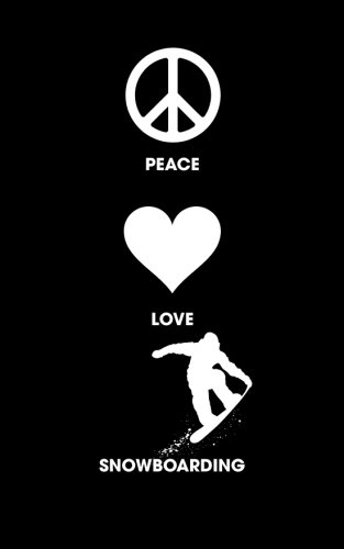 Love Snowboarding - Peace Love Snowboarding: 120 Page, 5x8, Lined Journal Notebook Snowboarder Gifts