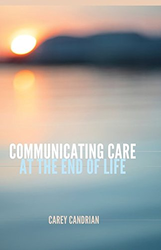 Communicating Care at the End of Life (Health Communication) by Peter Lang Inc., International Academic Publishers