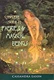 Complete guide to Faeries and Magical Beings by Eason, Cassa (BCOMFAE)