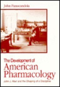 The Development of American Pharmacology: John J. Abel and the Shaping of a Discipline