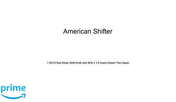 American Shifter 118319 Red Stripe Shift Knob with M16 x 1.5 Insert Green Yee Haaa