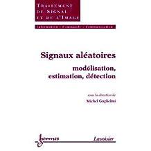 Signaux Aleatoires: Modelisation,estimation,detection