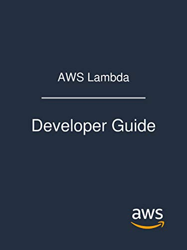 AWS Lambda: Developer Guide