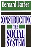 Constructing the Social System, Barber, Bernard, 156000102X