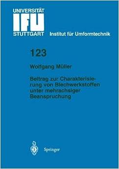 Beitrag zur Charakterisierung von Blechwerkstoffen unter mehrachsiger Beanspruchung (IFU - Berichte aus dem Institut für Umformtechnik der Universität Stuttgart)