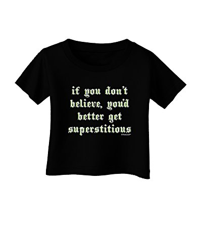 TooLoud If You Don't Believe You'd Better Get Superstitious Infant T-Shirt Dark Black - 18Months]()