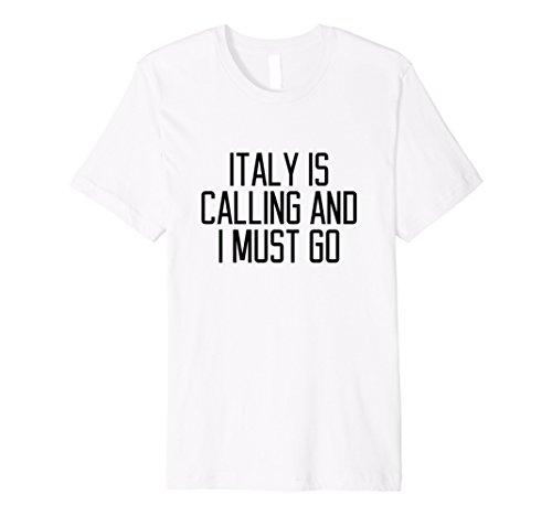 Italy Is Calling And I Must Go T-Shirt Women Quote Slogan