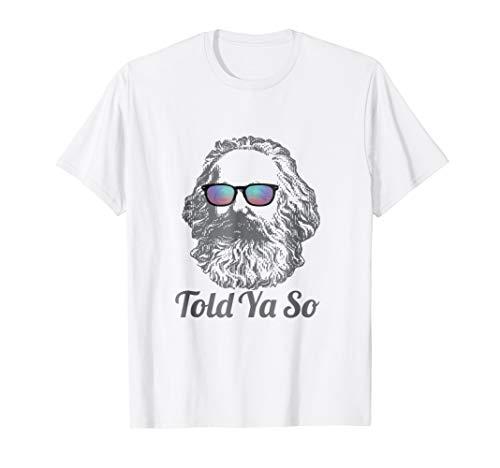 Told Ya So Cool Karl Marx Tshirt Marxism Gift Tees (Karl Marx Wrote The Communist Manifesto As)