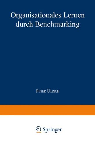 Organisationales Lernen Durch Benchmarking (Markt- und Unternehmensentwicklung / Markets and Organisations) (German Edition) Taschenbuch – 15. Juli 1998 Peter Ulrich 3824462834 Wirtschaft / Sonstiges Business/Economics