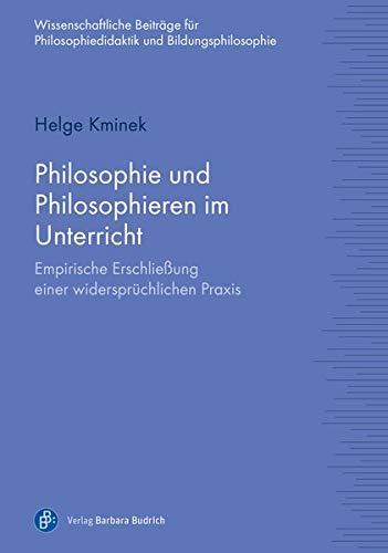 Philosophie und Philosophieren im Unterricht: Empirische Erschließung einer widersprüchlichen Praxis (Wissenschaftliche Beiträge zur Philosophiedidaktik und Bildungsphilosophie)