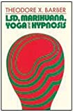 LSD, Marihuana, Yoga, and Hypnosis, Barber, Theodore X., 0202250040
