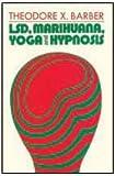 LSD, Marihuana, Yoga, and Hypnosis, Barber, Theodore X., 0202250040