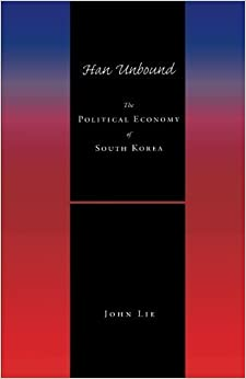 Book Han Unbound: The Political Economy of South Korea by Lie, John(March 1, 2000)