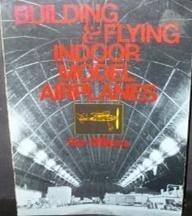 - Building and Flying Indoor Model Airplanes