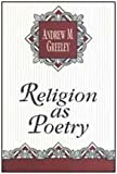 Religion as Poetry, Greeley, Andrew M., 1560001836