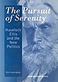 The Pursuit of Serenity : Havelock Ellis and the New Politics, Nottingham, Chris, 9053563865