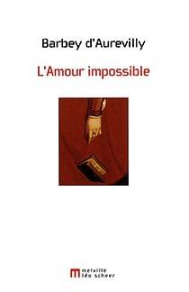 L'Amour impossible : Chronique parisienne par Barbey d'Aurevilly