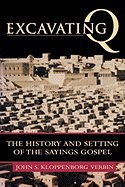 Excavating Q - The History & Setting of the Sayings Gospel (00) by Kloppenborg, John S [Paperback (2000)]