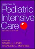Essentials of Pediatric Intensive Care, Levin, Daniel L. and Morriss, Frances C., 0443059322