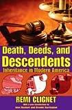 Death, Deeds, and Descendents : Inheritance in Modern America, Clignet, Remi, 0202303985