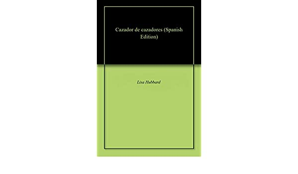 Amazon.com: Cazador de cazadores (Spanish Edition) eBook: Lisa ...