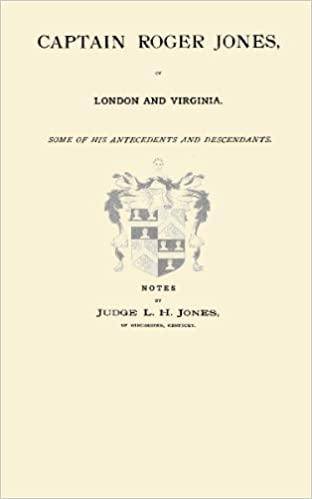 Captain Roger Jones, of London and Virginia. Some of His Antecedents and Descendats. ...