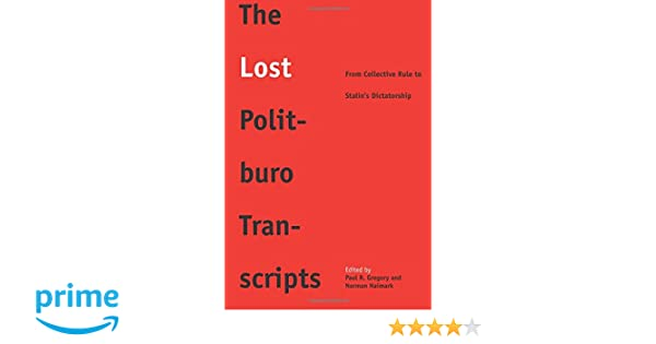 The Lost Politburo Transcripts: From Collective Rule to Stalins Dictatorship