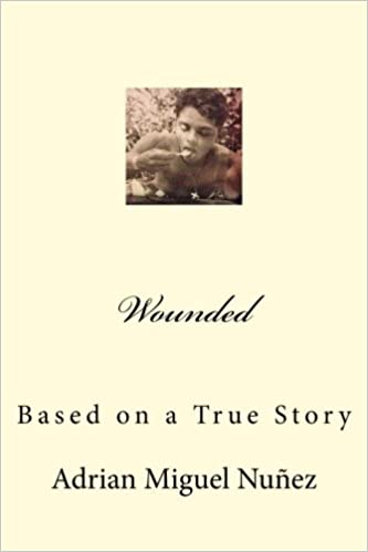 Wounded: Based on a True Story: Adrian Miguel Nunez: 9781539003311