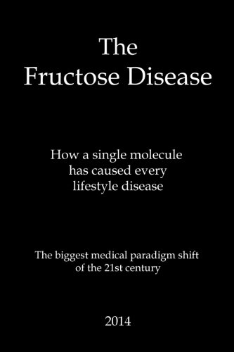 fructose+health Products : The Fructose Disease: The biggest medical paradigm shift of the 21st century