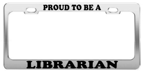 (PROUD TO BE A LIBRARIAN License Plate Frame Tag Holder Car Truck Accessory Gift)
