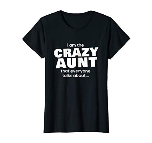 I Am The Crazy Aunt That Everyone Funny Family Humor -