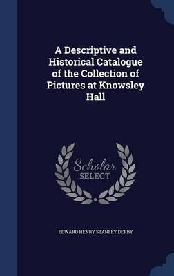 Download A Descriptive and Historical Catalogue of the Collection of Pictures at Knowsley Hall(Hardback) - 2015 Edition PDF