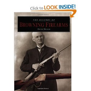 The History of Browning Firearms byMiller