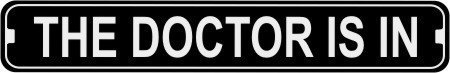 The Doctor Is In Novelty Metal Street Sign Aluminum Metal Signs 3''x18'' by VinMea